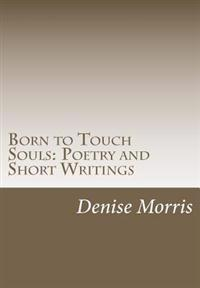 Born to Touch Souls: Poetry and Short Writings