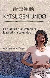 Katsugen Undo, La Practica Que Restablece La Salud y La Serenidad