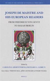Joseph de Maistre and His European Readers: From Friedrich Von Gentz to Isaiah Berlin