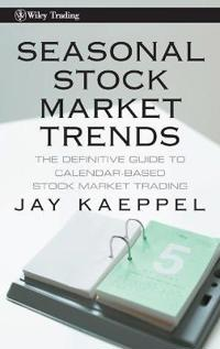 Seasonal Stock Market Trends: The Definitive Guide to Calendar-Based Stock