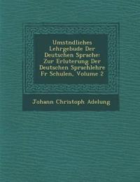 Umst Ndliches Lehrgeb Ude Der Deutschen Sprache: Zur Erl Uterung Der Deutschen Sprachlehre Fur Schulen, Volume 2