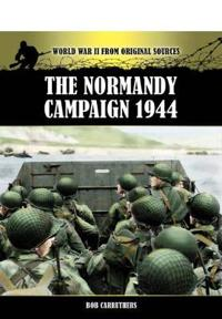 The Normandy Campaign 1944: World War II from Original Sources