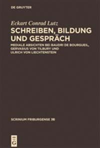 Schreiben, Bildung Und Gespräch: Mediale Absichten Bei Baudri de Bourgueil, Gervasius Von Tilbury Und Ulrich Von Liechtenstein