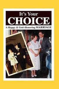 It's Your Choice: A Happy & God-Honoring Marriage