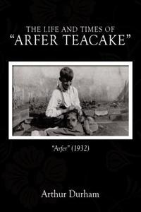 "The Life and Times of ""Arfer Teacake"""