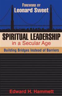 Spiritual Leadership in a Secular Age: Building Bridges Instead of Barriers