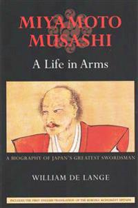 Miyamoto Musashi: A Life in Arms: A Biography of Japan's Greatest Swordsman