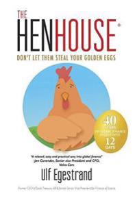 The henhouse : don´t let them steal your golden eggs