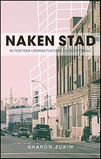 Naken stad : autentiska urbana platsers liv och förfall