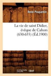 La Vie de Saint Didier, �v�que de Cahors (630-655) (�d.1900)