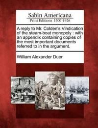 A Reply to Mr. Colden's Vindication of the Steam-Boat Monopoly