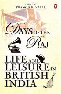 Days of the raj - life and leisure in british india