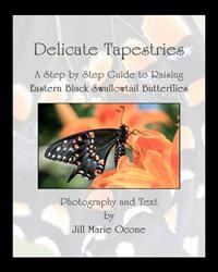 Delicate Tapestries: A Step by Step Guide to Raising Eastern Black Swallowtail Butterflies
