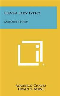 Eleven Lady Lyrics: And Other Poems