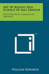 Art of Boxing and Science of Self-Defense: Together with a Manual of Training