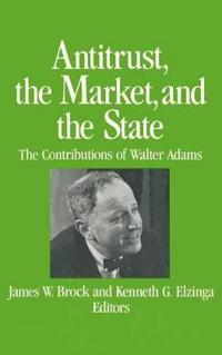 Antitrust, the Market, and the State