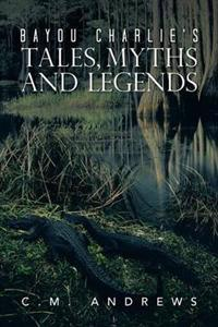 Bayou Charlie's Tales, Myths and Legends