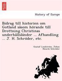 Bidrag Till Historien Om Gotland Sa SOM Ho Rande Till Drottning Christinas Underha Llsla Nder ... Afhandling ... J. H. Schro Der, Etc.