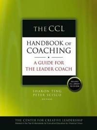 The CCL Handbook of Coaching: A Guide for the Leader Coach [With CDROM]