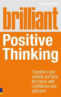 Brilliant Positive Thinking: Transform Your Outlook and Face the Future with Confidence and Optimism