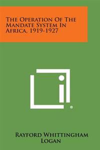 The Operation of the Mandate System in Africa, 1919-1927