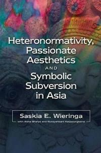 Heteronormativity, Passionate Aesthetics and Symbolic Subversion in Asia