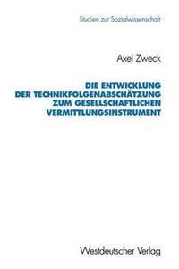 Die Entwicklung Der Technikfolgenabschätzung Zum Gesellschaftlichen Vermittlungsinstrument