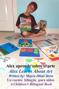 Alex Learns about Art / Alex Aprende Sobre El Arte: A Children's Bilingual Book / Un Cuento Bilingue Para Ninos