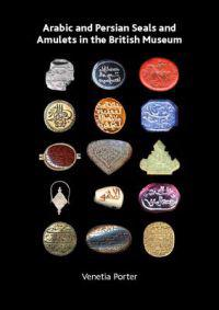 Arabic and Persian Seals and Amulets in the British Museum