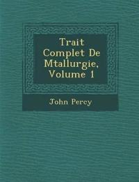 Trait Complet de M Tallurgie, Volume 1