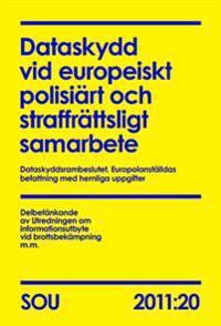 Dataskydd vid europeiskt polisiärt och straffrättsligt samarbete : dataskyddsrambeslutet : Europolanställdas befattning med hemliga uppgifter. SOU 2011:20