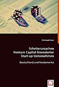 Scheiterursachen Venture Capital finanzierter Start-up Unternehmen