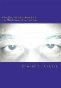 Silent Ears, Noisy Eyes Book 1 & 2- The Manifestation of the Twin Soul