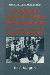 The Indigenous Dynamic in Taiwan's Postwar Development: Religious and Historical Roots of Entrepreneurship