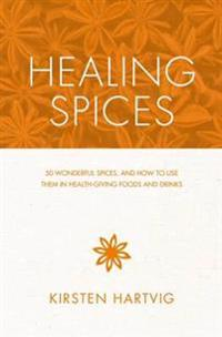 Healing Spices: 50 Wonderful Spices, and How to Use Them in Healthgiving Foods and Drinks