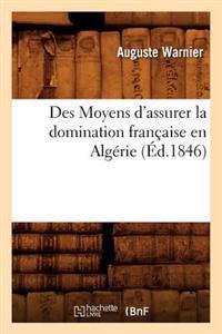Des Moyens D'Assurer La Domination Francaise En Algerie, (Ed.1846)