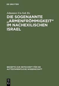 """Die Sogenannte """"Armenfrommigkeit"""" Im Nachexilischen Israel"""