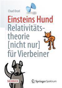 Einsteins Hund: Relativitatstheorie (Nicht Nur) Fur Vierbeiner