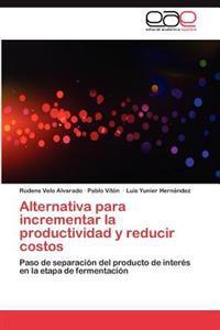 Alternativa Para Incrementar La Productividad y Reducir Costos