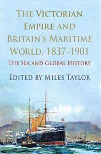 The Victorian Empire and Britain's Maritime World, 1837-1901