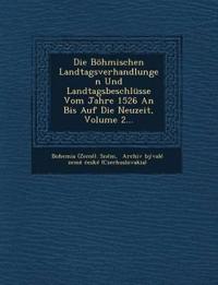 Die Böhmischen Landtagsverhandlungen Und Landtagsbeschlüsse Vom Jahre 1526 An Bis Auf Die Neuzeit, Volume 2...