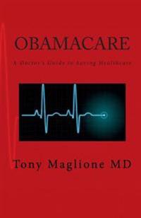 Obamacare: A Doctor's Guide to Saving Healthcare