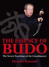 The Essence of Budo: The Secret Teachings of the Grandmaster