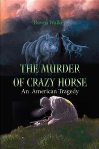 The Murder of Crazy Horse