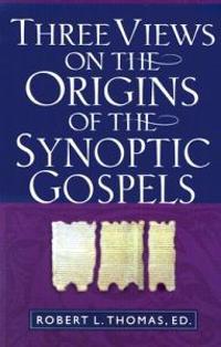 Three Views on the Origins of the Synoptic Gospels