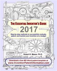 The Essential Inventor's Guide: Step-By-Step Methods to Successfully Evaluate, Patent, and Market Your Invention on a Budget