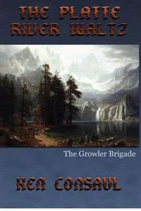The Platte River Waltz, the Growler Brigade