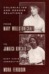 Colonialism And Gender From Mary Wollstonecraft To Jamaica Kincaid