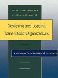 Designing and Leading Team-Based Organizations