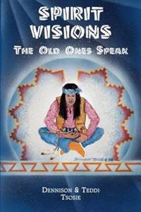 Spirit Visions: The Old Ones Speak